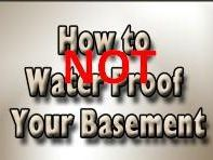 Basement Waterproofing Facts: How Not to Waterproof a Basement